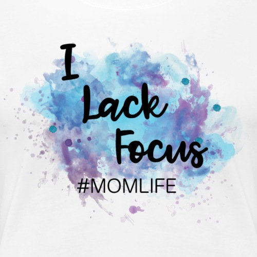 I Lack Focus - Women's Premium T-Shirt
