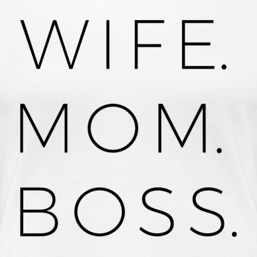 Wife. Mom. Boss. - Women's Premium T-Shirt