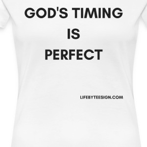 GOD S TIMING IS PERFECT - Women's Premium T-Shirt