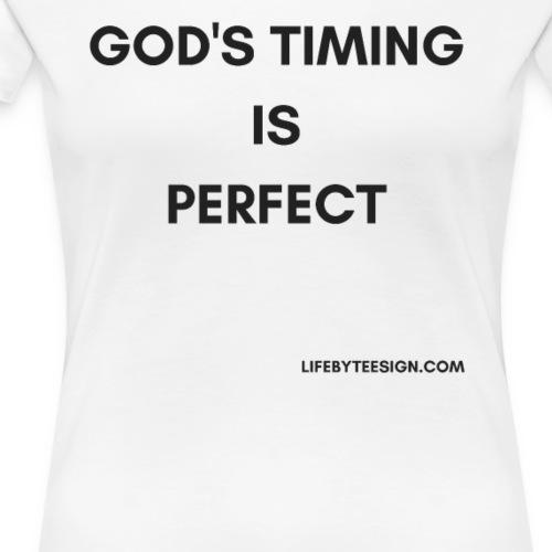 GOD S TIMING IS PERFECT - Women's Premium T-Shirt
