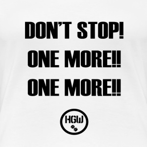 DONT STOP ONE MORE - Motivation - Women's Premium T-Shirt