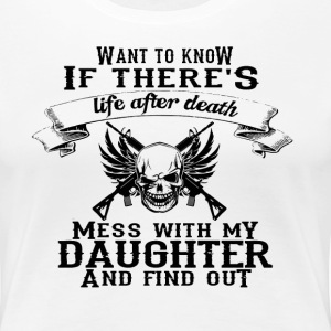 life after death mess with my daughter - Women's Premium T-Shirt