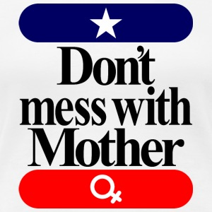 Don' t mess with mother - Women's Premium T-Shirt