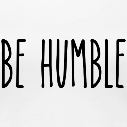 BE HUMBLE - Women's Premium T-Shirt