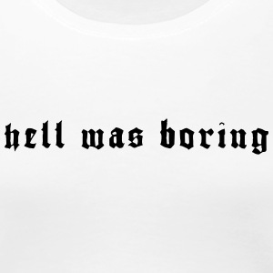 HELL WAS BORING - Women's Premium T-Shirt