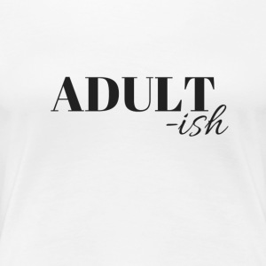 Adultish - Women's Premium T-Shirt