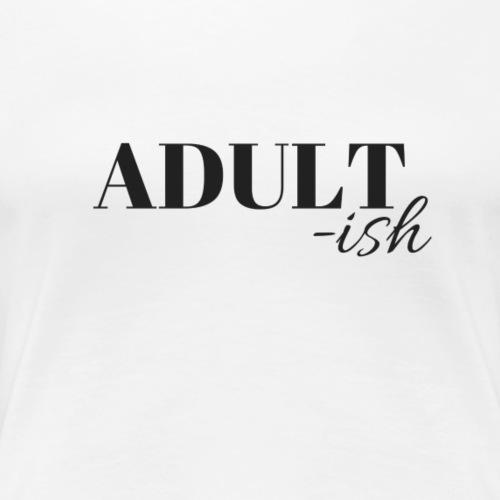 Adultish - Women's Premium T-Shirt