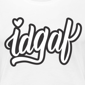 IDGAF (White) - Women's Premium T-Shirt