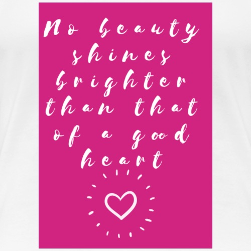 No Beauty Shines Brighter - Women's Premium T-Shirt