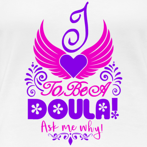 I love to be a Doula ask me why - Women's Premium T-Shirt