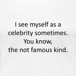 I see myself as a celebrity - Women's Premium T-Shirt