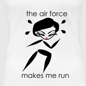 Air Force Makes Me Run - Women's Premium T-Shirt
