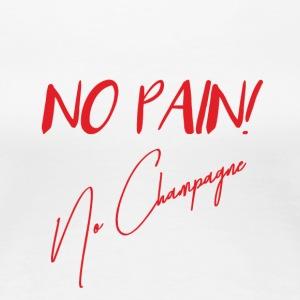 No Pain...No Champagne - Women's Premium T-Shirt