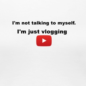 I'm not talking to myself. I'm just vlogging. - Women's Premium T-Shirt