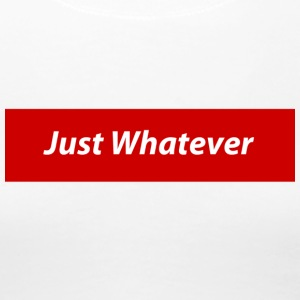 Just Whatever Mock - Women's Premium T-Shirt