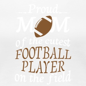 Proud Mom Of The Cutest Football Player T Shirt - Women's Premium T-Shirt