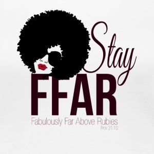 STAY FFAR (Fabulously Far Above Rubies) - Women's Premium T-Shirt