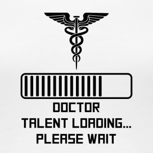Doctor Talent Loading - Women's Premium T-Shirt