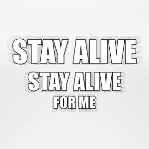 STAY ALIVE - Women's Premium T-Shirt