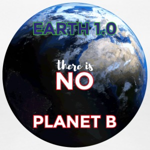 Earth 1.0 - there is no Planet B - Women's Premium T-Shirt