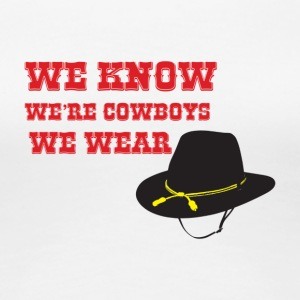 We know we're cowboys we wear stetons - Women's Premium T-Shirt