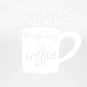 World's Best Plumber Fueled By Coffee - Women's Premium T-Shirt