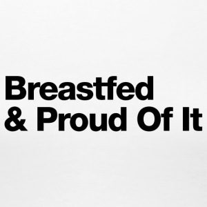 Breastfed And Proud Of It - Uppercase Design (Blk) - Women's Premium T-Shirt