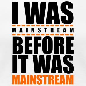 I was mainstream - Women's Premium T-Shirt