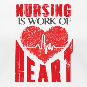 Nursing is work of heart - Women's Premium T-Shirt