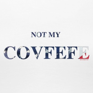 NOT MT COVFEFE TSHIRT WHT - Women's Premium T-Shirt