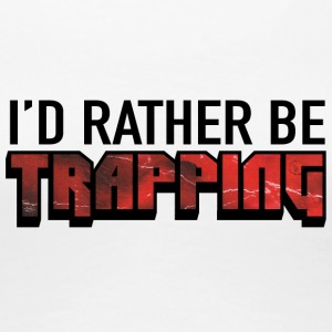 I'd Rather Be Trapping - Women's Premium T-Shirt