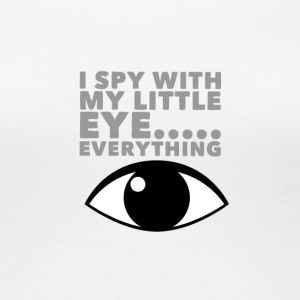 I spy with my little eye everything - Women's Premium T-Shirt