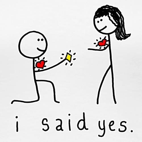 I said yes! - Women's Premium T-Shirt