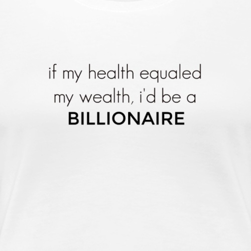 Health & Wealth - Women's Premium T-Shirt
