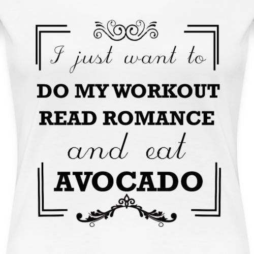 Workout, read romance and eat avocado - Women's Premium T-Shirt