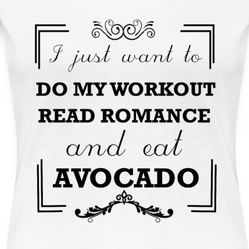 Workout, read romance and eat avocado - Women's Premium T-Shirt