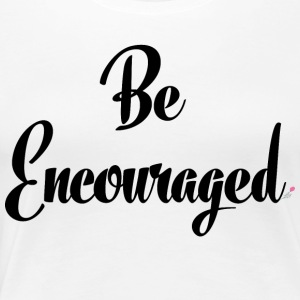 Be_Encouraged - Women's Premium T-Shirt
