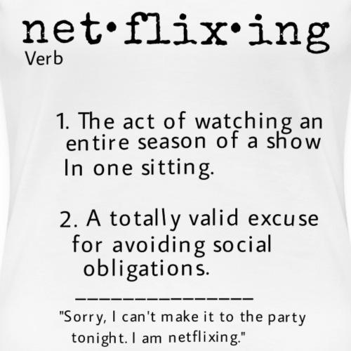 Netflixing - Women's Premium T-Shirt