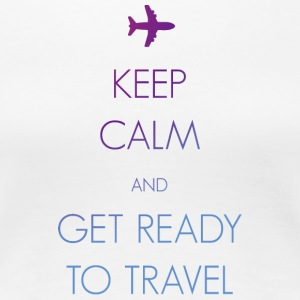 Keep calm and get ready to travel - Women's Premium T-Shirt