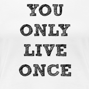 YOU ONLY LIVE ONCE - Women's Premium T-Shirt