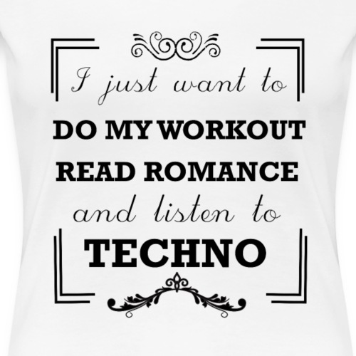 Workout, read romance and listen to techno - Women's Premium T-Shirt