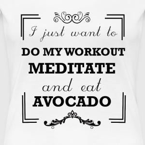 Workout, meditate and eat avocado - Women's Premium T-Shirt