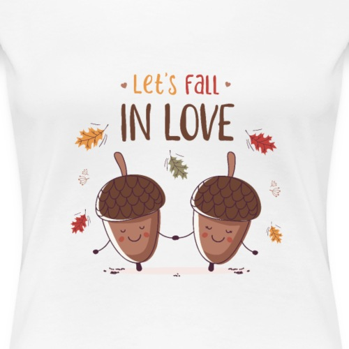 Let's Fall In Love - Women's Premium T-Shirt