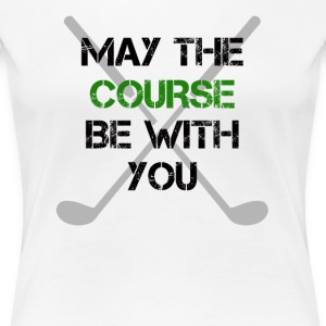 May the course be with you - Women's Premium T-Shirt