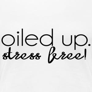 Oiled up. Stress free. - Women's Premium T-Shirt