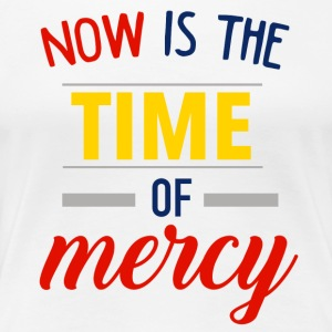 Now is the time of mercy - Women's Premium T-Shirt