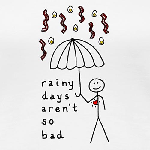 Rainy Days Aren't so Bad - Women's Premium T-Shirt
