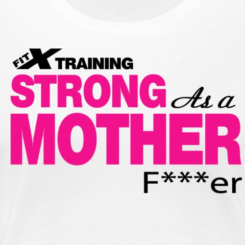 Strong as a Mother f r 2 white FITx - Women's Premium T-Shirt