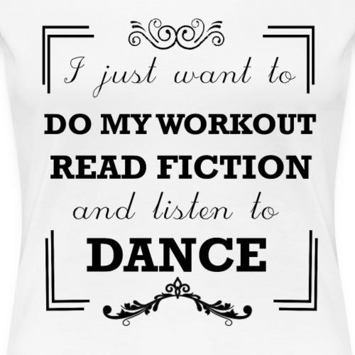 Workout, read fiction and listen to dance - Women's Premium T-Shirt