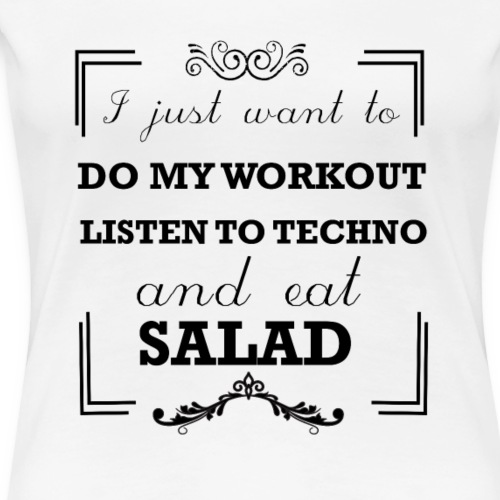Workout, listen to techno and eat salad - Women's Premium T-Shirt